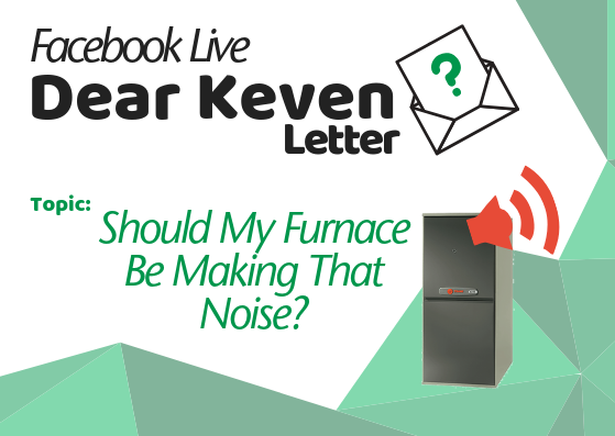 Noisy Furnace Should My Furnace be making that noise dear keven letter keven lackey tami lackey