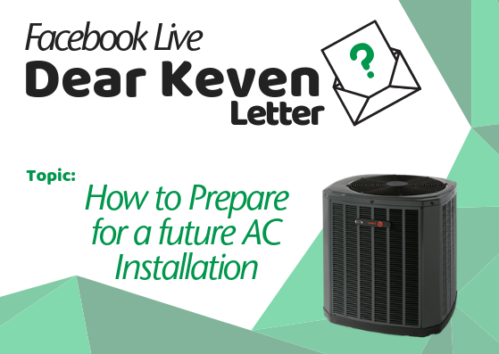 Dear Keven Letter How to Prepare for a Future AC Installation Keven Lackey