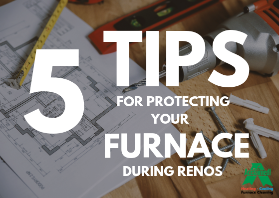 5 tips for protecting your furnace during renos HVAC tips with Keven Lackey Acclaimed Heating Cooling Furnace Cleaning