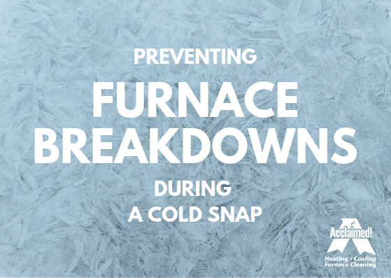 preventing furnace breakdowns during a cold snap furnace repair edmonton furnace service edmonton