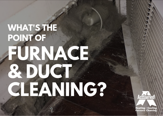 what is the point of furnace and duct cleaning edmonton acclaimed heating cooling furnace cleaning