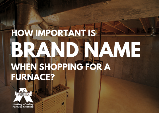 How important is brand name when shopping for a furnace